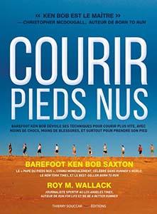 Livre : Courir pieds nus - Barefoot Ken Bob dévoile ses techniques pour courir plus vite, avec moins de choc